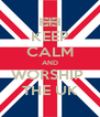 KEEP CALM AND WORSHIP  THE UK - Personalised Poster A4 size