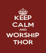KEEP CALM AND WORSHIP THOR - Personalised Poster A4 size