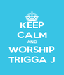 KEEP CALM AND WORSHIP TRIGGA J - Personalised Poster A4 size