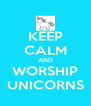 KEEP CALM AND WORSHIP UNICORNS - Personalised Poster A4 size