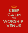 KEEP CALM AND WORSHIP  VENUS - Personalised Poster A4 size