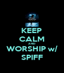 KEEP CALM AND WORSHIP w/ SPIFF - Personalised Poster A4 size