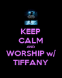KEEP CALM AND WORSHIP w/ TIFFANY - Personalised Poster A4 size