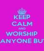 KEEP CALM AND WORSHIP WELL, ANYONE BUT AMY - Personalised Poster A4 size