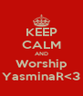 KEEP CALM AND Worship YasminaR<3 - Personalised Poster A4 size