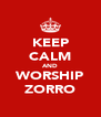 KEEP CALM AND WORSHIP ZORRO - Personalised Poster A4 size
