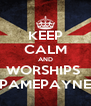 KEEP CALM AND WORSHIPS  PAMEPAYNE - Personalised Poster A4 size