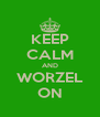 KEEP CALM AND WORZEL ON - Personalised Poster A4 size