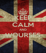 KEEP CALM AND WOURSES  - Personalised Poster A4 size