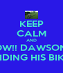 KEEP CALM AND WOW!! DAWSON IS RIDING HIS BIKE - Personalised Poster A4 size