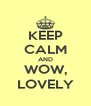 KEEP CALM AND WOW, LOVELY - Personalised Poster A4 size