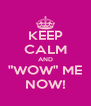 """KEEP CALM AND """"WOW"""" ME NOW! - Personalised Poster A4 size"""