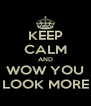 KEEP CALM AND WOW YOU LOOK MORE - Personalised Poster A4 size