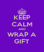 KEEP CALM AND WRAP A GIFT - Personalised Poster A4 size