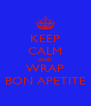 KEEP CALM AND WRAP BON APETITE - Personalised Poster A4 size