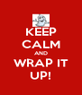 KEEP CALM AND WRAP IT UP! - Personalised Poster A4 size