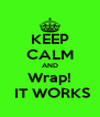 KEEP CALM AND Wrap!  IT WORKS - Personalised Poster A4 size