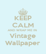 KEEP CALM AND WRAP ME IN  Vintage Wallpaper - Personalised Poster A4 size