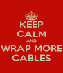 KEEP CALM AND WRAP MORE CABLES - Personalised Poster A4 size