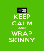 KEEP CALM AND WRAP SKINNY - Personalised Poster A4 size