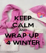 KEEP CALM AND WRAP UP  4 WINTER - Personalised Poster A4 size