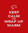 KEEP CALM AND WRAP UP WARM - Personalised Poster A4 size