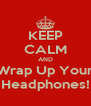 KEEP CALM AND Wrap Up Your Headphones! - Personalised Poster A4 size