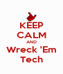 KEEP CALM AND Wreck 'Em Tech - Personalised Poster A4 size