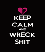 KEEP CALM AND WRECK SHIT - Personalised Poster A4 size