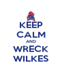 KEEP CALM AND WRECK WILKES - Personalised Poster A4 size