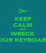 KEEP CALM AND WRECK YOUR KEYBOARD - Personalised Poster A4 size