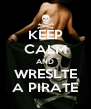 KEEP CALM AND WRESLTE A PIRATE - Personalised Poster A4 size