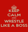KEEP CALM AND WRESTLE LIKE A BOSS - Personalised Poster A4 size