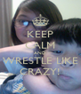 KEEP CALM AND WRESTLE LIKE CRAZY! - Personalised Poster A4 size