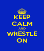 KEEP CALM AND WRESTLE ON - Personalised Poster A4 size
