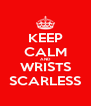 KEEP CALM AND WRISTS SCARLESS - Personalised Poster A4 size