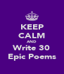 KEEP CALM AND Write 30 Epic Poems - Personalised Poster A4 size