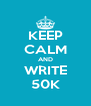 KEEP CALM AND WRITE 50K - Personalised Poster A4 size
