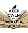 KEEP CALM AND WRITE A BOOK - Personalised Poster A4 size