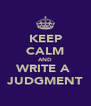 KEEP CALM AND WRITE A  JUDGMENT - Personalised Poster A4 size