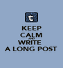 KEEP CALM AND WRITE  A LONG POST - Personalised Poster A4 size