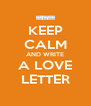 KEEP CALM AND WRITE A LOVE LETTER - Personalised Poster A4 size