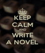 KEEP CALM AND WRITE A NOVEL - Personalised Poster A4 size