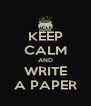 KEEP CALM AND WRITE A PAPER - Personalised Poster A4 size