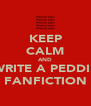 KEEP CALM AND WRITE A PEDDIE FANFICTION - Personalised Poster A4 size