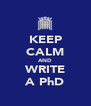 KEEP CALM AND WRITE A PhD - Personalised Poster A4 size