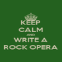 KEEP CALM AND WRITE A ROCK OPERA - Personalised Poster A4 size