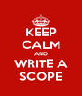 KEEP CALM AND WRITE A SCOPE - Personalised Poster A4 size