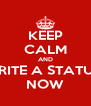 KEEP CALM AND WRITE A STATUS  NOW - Personalised Poster A4 size