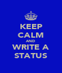 KEEP CALM AND WRITE A STATUS - Personalised Poster A4 size